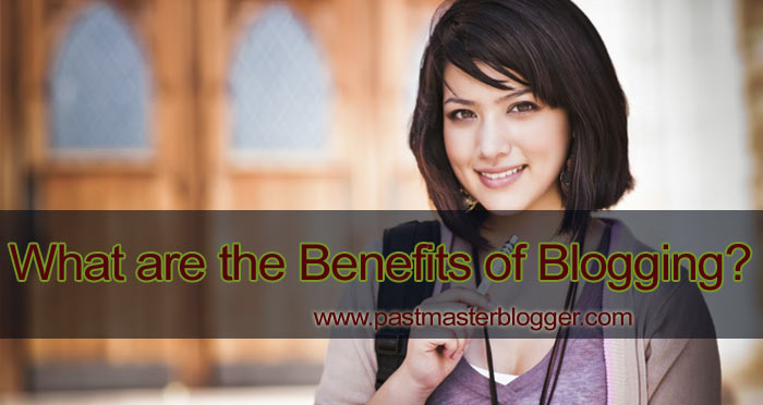 The 7 Biggest Benefits of Blogging Explained by PastMasterBlogger